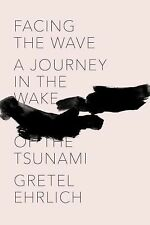 Facing the Wave: A Journey in the Wake of the Tsunami - New - Ehrlich, Gretel -