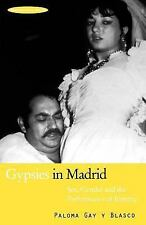 Gypsies in Madrid : Sex, Gender and the Performance of Identity by Paloma Gay...