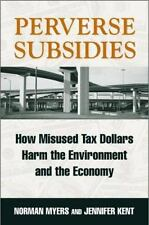 Perverse Subsidies: How Tax Dollars Can Undercut the Environment and the Econom