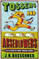 Daeschner, J.R. Tossers and Arseblowers: An Alternative Romp Through Europe Very