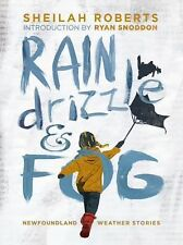 Rain, Drizzle and Fog : Newfoundland Weather Stories by Sheilah Roberts...