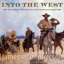 INTO THE WEST by Jim MCPHERSON  FIRST EDITION 2006 AMERICAN FRONTIER HISTORY