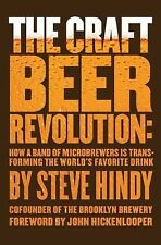 The Craft Beer Revolution : How a Band of Microbrewers Is Transforming the...