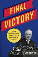 Final Victory : FDR's Extraordinary World War II Presidential Campaign, NEW