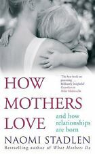 How Mothers Love: And How Relationships Are Born, Stadlen, Naomi, New Books