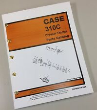 CASE 310C UTILITY CRAWLER TRACTOR PARTS MANUAL CATALOG EXPLODED VIEWS ASSEMBLY