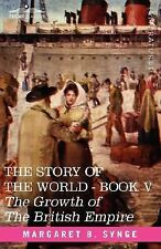 The Growth of the British Empire, Book V of the Story of the World by M. B....