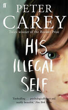 His Illegal Self by Peter Carey (Paperback, 2009) New Book