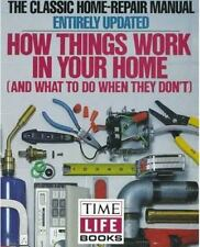 How Things Work in Your Home : And What to Do when They Don't by Time-Life...