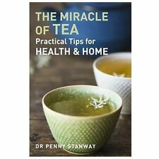 Miracle of Tea: Practical Tips for Health, Home and Beauty by Stanway, Penny