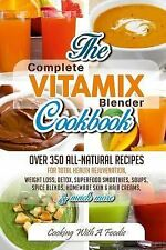 Vitamix Blender Recipes: Complete Vitamix Blender Cookbook: : Over 350...