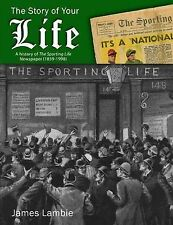 The Story of Your Life: A History of the Sporting Life Newspaper (1859-1998) by