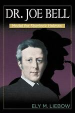Dr. Joe Bell: Model for Sherlock Holmes by Liebow, Ely M.