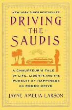 Driving the Saudis: A Chauffeur's Tale of Life, Liberty and the Pursuit of Happi