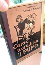 1920 ROMANZO DI LUIGI LUCATELLI 'COME TI ERUDISCO IL PUPO' TRAVASO DELLE IDEE