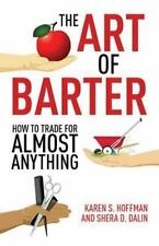 The Art of Barter: How to Trade for Almost Anything, Dalin, Shera, Hoffman, Kare