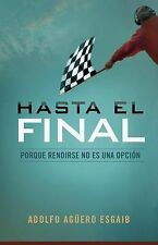 Hasta el final: Porque rendirse no es una opcin Spanish Edition)