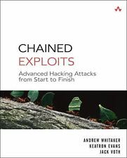 Chained Exploits : Advanced Hacking Attacks from Start to Finish by Jack B....