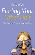 Finding Your Other Half: The Ultimate Game of Hide and Seek by Declan Kerr...