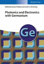 Photonics and Electronics with Germanium by Lionel C. Kimerling 9783527328215