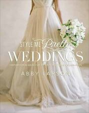 Style Me Pretty Weddings : Inspiration and Ideas for an Unforgettable...