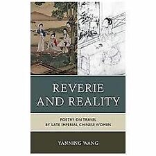 Reverie and Reality: Poetry on Travel by Late Imperial Chinese Women, Wang, Yann