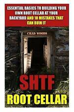 Shtf Root Cellar: Essential Basics to Building Your Own Root Cell by Woods, Chad
