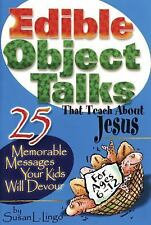 Edible Object Talks That Teach About Jesus: 25 Memorable Messages Your Kids Will