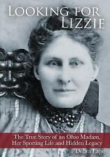 Looking for Lizzie : The True Story of an Ohio Madam, Her Sporting Life and...