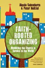 Faith-Rooted Organizing: Mobilizing the Church in Service to the World, Heltzel,