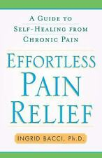 Effortless Pain Relief : A Guide to Self-Healing from Chronic Pain by Ingrid...