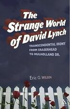 The Strange World of David Lynch : Transcendental Irony from Eraserhead to...
