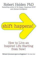 Shift Happens: How to Live an Inspired Life Starting from Now!,Robert Holden,New