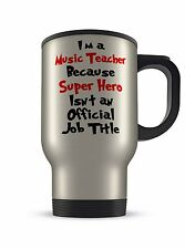 Travel Mug - Im a Music Teacher Because Super Hero Isnt an Official Job Title