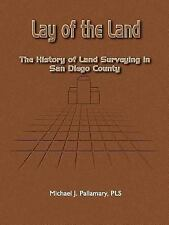 Lay of the Land : The History of Land Surveying in San Diego County by...