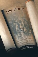 The Book : Why the First Books of the Bible Were Written and Who They Were...