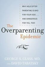 The Overparenting Epidemic: Why Helicopter Parenting Is Bad for Your Kids . . .