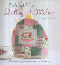 Cute and Easy Quilting and Stitching: 35 Step-By-Step Projects to Decorate the H