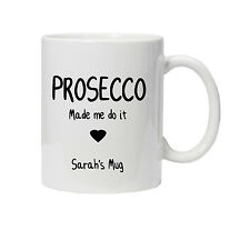 Personalised Prosecco Made Me Do It Mug/Cup - Ideal Birthday Gift - Present