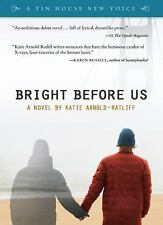 Bright Before Us by Katie Arnold-Ratliff (2011, Paperback)
