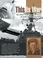 This Is War : One Sailor's True Story of Survival in the South Pacific During...