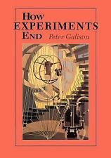 How Experiments End by Peter L. Galison (1987, Paperback, Reprint)