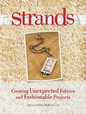 Strands: Creating Unexpected Fabrics And Fashionable Projects - Acceptable - Mye