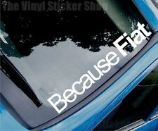 BECAUSE FIAT Funny Novelty Car/Window Vinyl Sticker/Decal - Large Size