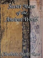 Secret Maps of the Ancient World by Charlotte Harris Rees (2008, Paperback)