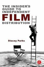 The Insider's Guide to Independent Film Distribution by Stacey Parks (2012,...