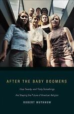 After the Baby Boomers: How Twenty- and Thirty-Somethings Are Shaping the Future