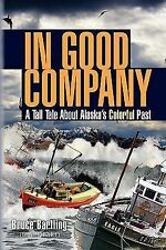 In Good Company : A Tall Tale about Alaska's Colorful Past by Bruce Bartling...