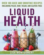 Liquid Health: Over 100 Juices and Smoothies Including Paleo, Raw, Vegan, and Gl