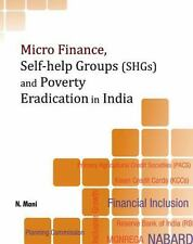 Micro Finance, Self-help Groups (SHGs) and Poverty Eradication in India